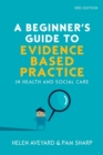 A Beginner's Guide to Evidence-Based Practice in Health and Social Care - Book
