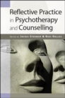 Reflective Practice in Psychotherapy and Counselling - Book