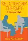 Relationship Therapy : A Therapist'S Tale - eBook