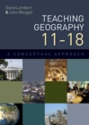 Teaching Geography 11-18 : A Conceptual Approach - eBook