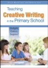 Teaching Creative Writing In The Primary School : Delight, Entice, Inspire! - eBook