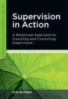 Supervision in Action: A Relational Approach to Coaching and Consulting Supervision - Book