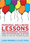 EBOOK: Personal Well-Being Lessons for Secondary Schools: Positive psychology in action for 11 to 14 year olds - eBook