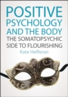 Positive Psychology and the Body: The somatopsychic side to flourishing - Book