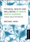 Physical Health and Well-Being in Mental Health Nursing: Clinical Skills for Practice - Book