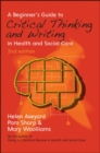 A Beginner's Guide to Critical Thinking and Writing in Health and Social Care - Book
