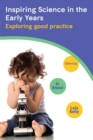 Inspiring Science In The Early Years : Exploring Good Practice - eBook