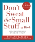 Don't Sweat the Small Stuff at  Work : Simple ways to Keep the Little Things from Overtaking Your Life - Book