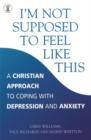 I'm Not Supposed to Feel Like This : A Christian approach to depression and anxiety - Book
