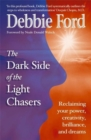 Dark Side of the Light Chasers : Reclaiming your power, creativity, brilliance, and dreams - Book