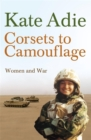 Corsets To Camouflage : Women and War - Book