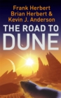 The Road to Dune : New stories, unpublished extracts and the publication history of the Dune novels - Book