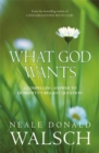 What God Wants : A Compelling Answer to Humanity's Biggest Question - Book