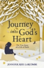 Journey into God's Heart : The True Story of a Life of Faith - Book