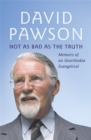 Not As Bad As The Truth : The Musings and Memoirs of David Pawson - Book