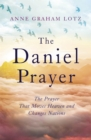 The Daniel Prayer : The Prayer That Moves Heaven and Changes Nations by Anne Graham Lotz, daughter of Billy Graham - Book
