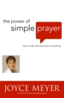 The Power of Simple Prayer : How to Talk to God about Everything - Book
