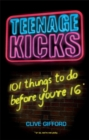 Teenage Kicks: 101 Things To Do Before You're 16 - Book