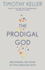 The Prodigal God : Recovering the heart of the Christian faith - Book
