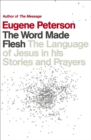 The Word Made Flesh : The language of Jesus in his stories and prayers - Book