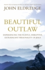 Beautiful Outlaw : Experiencing the Playful, Disruptive, Extravagant Personality of Jesus - Book