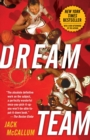 Dream Team : How Michael, Magic, Larry, Charles, and the Greatest Team of All Time Conquered the World and Changed the Game of Basketball Forever - Book