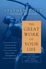 The Great Work of Your Life : A Guide for the Journey to Your True Calling - eBook