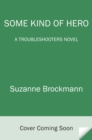Some Kind of Hero : A Troubleshooters Novel - eBook