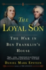 The Loyal Son : The War in Ben Franklin's House - eBook