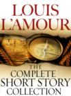 The Complete Collected Short Stories of Louis L'Amour: Volumes 1-7 : Stories - eBook