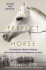 Perfect Horse : The Daring U.S. Mission to Rescue the Priceless Stallions Kidnapped by the Nazis - Book