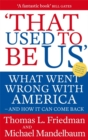 That Used To Be Us : What Went Wrong with America - and How It Can Come Back - Book
