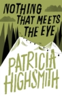 Nothing that Meets the Eye : The Uncollected Stories of Patricia Highsmith: A Virago Modern Classic - eBook