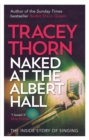 Naked at the Albert Hall : The Inside Story of Singing - Book
