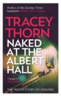 Naked at the Albert Hall : The Inside Story of Singing - eBook
