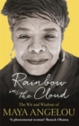 Rainbow in the Cloud : The Wit and Wisdom of Maya Angelou - Book