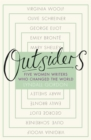 Outsiders : Five Women Writers Who Changed the World - Book