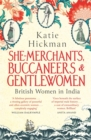 She-Merchants, Buccaneers and Gentlewomen : British women in India 1600 - 1900 - Book