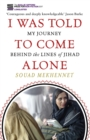 I Was Told To Come Alone : My Journey Behind the Lines of Jihad - eBook