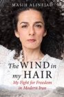 The Wind in My Hair : My Fight for Freedom in Modern Iran - eBook