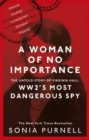 A Woman of No Importance : The Untold Story of Virginia Hall, WWII's Most Dangerous Spy - Book