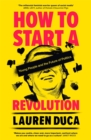 How to Start a Revolution : Young People and the Future of Politics - Book