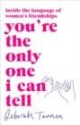 You're the Only One I Can Tell : Inside the Language of Women's Friendships - Book