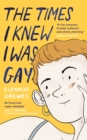 The Times I Knew I Was Gay : A Graphic Memoir 'for everyone. Candid, authentic and utterly charming' Sarah Waters - Book