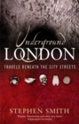 Underground London : Travels Beneath the City Streets - Book