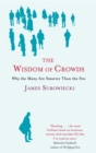 The Wisdom Of Crowds : Why the Many are Smarter than the Few and How Collective Wisdom Shapes Business, Economics, Society and Nations - Book