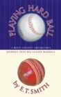 Playing Hard Ball : County Cricket and Big League Baseball - Book
