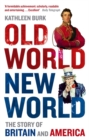 Old World, New World : The Story of Britain and America - Book