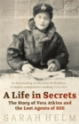 A Life In Secrets : Vera Atkins and the Lost Agents of SOE - Book
