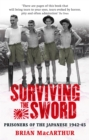 Surviving The Sword : Prisoners of the Japanese 1942-45 - Book